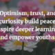 """""""Optimism, trust and curiosity build peace, inspire deeper learning and empower youths"""" superimposed on picture of pink and white daisies"""